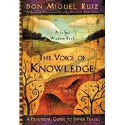 The Voice of Knowledge: A Practical Guide to Inner Peace, Paperback/Don Miguel Ruiz