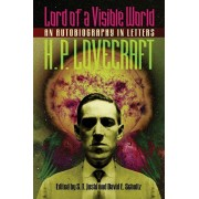 Lord of a Visible World: An Autobiography in Letters, Paperback/H. P. Lovecraft
