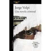 Una Novela Criminal. Premio Alfaguara de Novela 2018 / A Crime Novel, Paperback