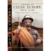 Armies of Celtic Europe 700 BC to AD 106. History, Organization and Equipment, Hardback/Gabriele Esposito