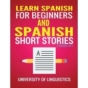 Learn Spanish For Beginners AND Spanish Short Stories: 2 Books IN 1!, Paperback/University of Linguistics
