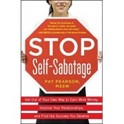 Stop Self-Sabotage: Get Out of Your Own Way to Earn More Money, Improve Your Relationships, and Find the Success You Deserve, Paperback/Pat Pearson