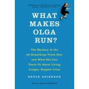 What Makes Olga Run?: The Mystery of the 90-Something Track Star and What She Can Teach Us about Living Longer, Happier Lives, Paperback