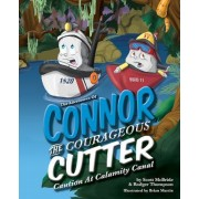The Adventures of Connor the Courageous Cutter: Caution at Calamity Canal, Hardcover