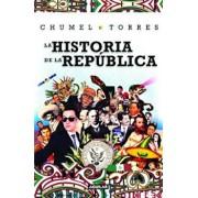 La Historia de La Republica/ The History of the Republic, Paperback/Chumel Torres