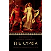 The Cypria: Reconstructing the Lost Prequel to Homer's Iliad, Paperback/D. M. Smith