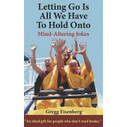 Letting Go Is All We Have To Hold Onto: Humor For Humans (Large Print), Paperback/Gregg Eisenberg