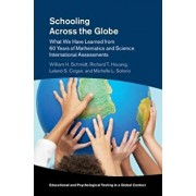 Schooling Across the Globe: What We Have Learned from 60 Years of Mathematics and Science International Assessments, Hardcover/William H. Schmidt