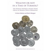 Wealthy or Not in a Time of Turmoil? The Roman Imperial Hoard from Gruia in Roman Dacia (Romania), Paperback/Marin Neagoe