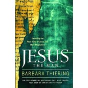 Jesus the Man: Decoding the Real Story of Jesus and Mary Magdalene, Paperback/Barbara Thiering