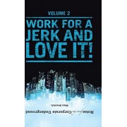 Notes from the Corporate Underground: Volume II: Work for a Jerk and Love It!, Hardcover/Stan Sewitch