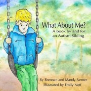 What about Me': A Book by and for an Autism Sibling, Paperback/Brennan Farmer