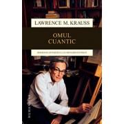 Omul cuantic - Biografia stiintifica a lui Richard Feynman. Editia a II-a/Lawrence M. Krauss