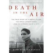 Death in the Air: The True Story of a Serial Killer, the Great London Smog, and the Strangling of a City, Paperback/Kate Winkler Dawson
