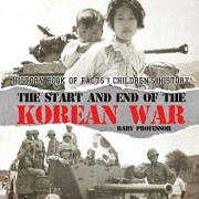 The Start and End of the Korean War - History Book of Facts Children's History, Paperback/Baby Professor