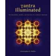Tantra Illuminated The Philosophy History and Practice of a Timeless Tradition