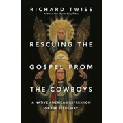 Rescuing the Gospel from the Cowboys: A Native American Expression of the Jesus Way, Paperback/Richard Twiss