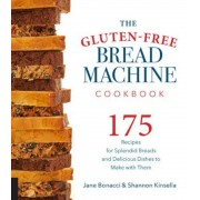 The Gluten-Free Bread Machine Cookbook: 175 Recipes for Splendid Breads and Delicious Dishes to Make with Them, Paperback