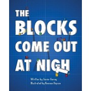 The Blocks Come Out at Night, Paperback/Javier Garay