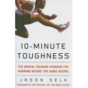 10-Minute Toughness: The Mental Training Program for Winning Before the Game Begins, Hardcover/Jason Selk