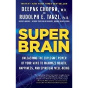 Super Brain: Unleashing the Explosive Power of Your Mind to Maximize Health, Happiness, and Spiritual Well-Being, Paperback/Rudolph E. Tanzi