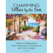 Charming Villas by the Sea: Make-A-Masterpiece Adult Grayscale Coloring Book with Color Guides, Paperback