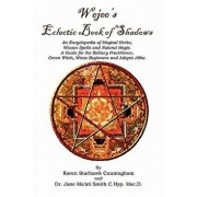 Wejees Eclectic Book of Shadows an Encyclopedia of Magical Herbs, Wiccan Spells and Natural Magic.: A Guide for the Solitary Practitioner, Green Witch, Paperback/Raven Starhawk Cunningham