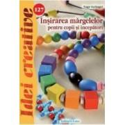Idei creative 127 - Insirarea margelelor pentru copii si incepatori - Nagy Gyongyi