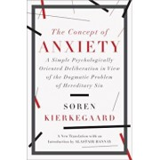 The Concept of Anxiety: A Simple Psychologically Oriented Deliberation in View of the Dogmatic Problem of Hereditary Sin, Paperback/Soren Kierkegaard