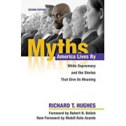 Myths America Lives by: White Supremacy and the Stories That Give Us Meaning, Paperback/Richard T. Hughes
