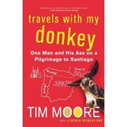 Travels with My Donkey: One Man and His Ass on a Pilgrimage to Santiago, Paperback/Tim Moore