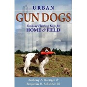Urban Gun Dogs: Training Flushing Dogs for Home and Field, Hardcover/Anthony Z. Roettger