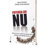Puterea lui NU. Pentru ca un cuvant mic poate aduce sanatate, abundenta si fericire/James Altucher,Claudia Azula Altucher