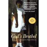 God's Brothel: The Extortion of Sex for Salvation in Contemporary Mormon and Christian Fundamentalist Polygamy and the Stories of 18, Paperback