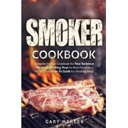Smoker Cookbook: Complete Smoker Cookbook for Real Barbecue, the Art of Smoking Meat for Real Pitmasters, the Ultimate How-To Guide for, Paperback/Gary Mercer