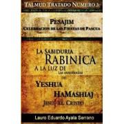 Talmud Tratado Número 3: Pesajim. Celebración de Las Fiestas de Pascua: La Sabiduría Rabínica a la Luz de Las Enseńanzas de Yeshúa Hamashiaj, J, Paperback/Lauro Eduardo Ayala Serrano
