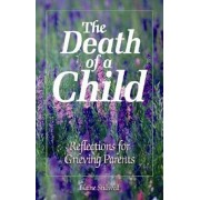 The Death of a Child: Reflections for Grieving Parents, Paperback