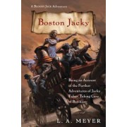 Boston Jacky: Being an Account of the Further Adventures of Jacky Faber, Taking Care of Business, Paperback