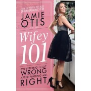 Wifey 101: Everything I Got Wrong After Meeting Mr. Right