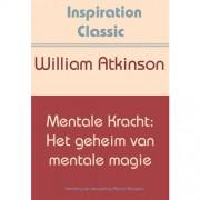 Inspiration Classic: Mentale kracht: het geheim van mentale magie - William Atkinson