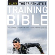 The Triathlete's Training Bible: The World S Most Comprehensive Triathlon Training Guide, 4th Ed.