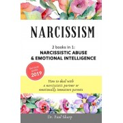 Narcissism: 2 books in 1: Narcissistic Abuse & Emotional Intelligence. How to Deal with a Narcissistic Partner or Emotionally Imma, Paperback/Paul Sharp