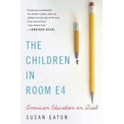 The Children in Room E4: American Education on Trial, Paperback/Susan Eaton
