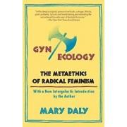 GYN/Ecology: The Metaethics of Radical Feminism, Paperback/Mary Daly