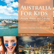 Australia For Kids: People, Places and Cultures - Children Explore The World Books, Paperback/Baby Professor