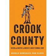 Crook County: Racism and Injustice in America's Largest Criminal Court, Hardcover/Nicole Gonzalez Van Cleve