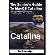 The Senior's Guide to MacOS Catalina: Complete Manual to Operate Your Mac Like a Pro for Seniors, Paperback/Tech Analyst