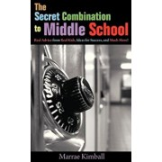 The Secret Combination to Middle School; Real Advice from Real Kids, Ideas for Success, and Much More!, Paperback/Marrae Kimball