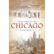 This Used to Be Chicago, Paperback