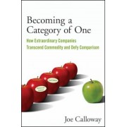 Becoming a Category of One: How Extraordinary Companies Transcend Commodity and Defy Comparison, Paperback
